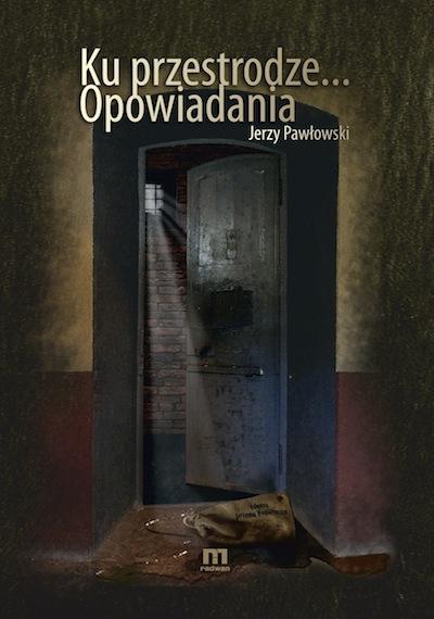 Jerzy Pawłowski - Ku przestrodze... Opowiadania